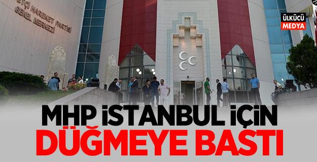 MHP İstanbul için düğmeye bastı!
