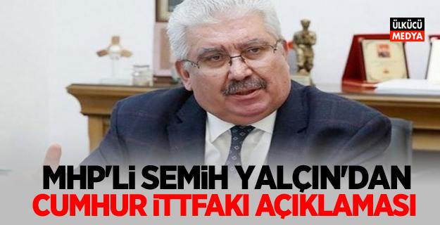 MHP Genel Başkan Yardımcısı Semih Yalçın'dan Cumhur İttifakı açıklaması