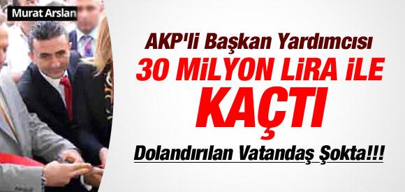 AKP'Lİ BAŞKAN YRD.'SI 30 MİLYON'LA KAÇTI