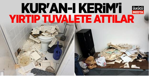 Kur'an-ı Kerim'i yırtıp tuvalete attılar!