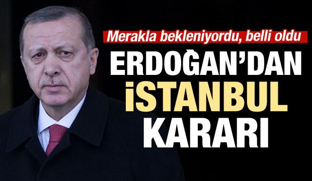 Erdoğan'dan Flaş İstanbul Kararı