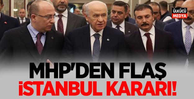 MHP'den Flaş İstanbul kararı!
