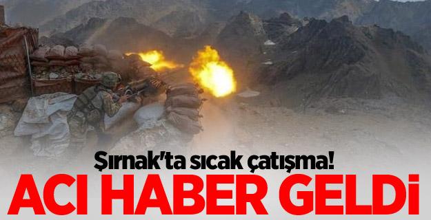 Şırnak'ta sıcak çatışma! 1 Askerimiz şehit oldu