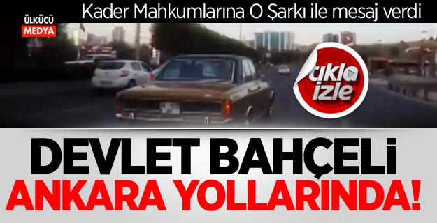Devlet Bahçeli Ankara yollarında! Kader Mahkumlarına O şarkı İle mesaj verdi