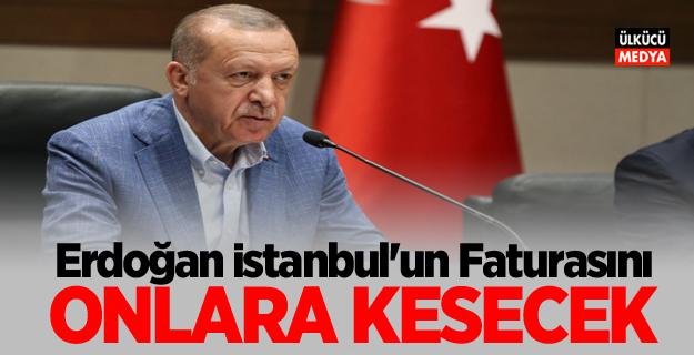 Erdoğan İstanbul'un Faturasını Onlara Kesecek