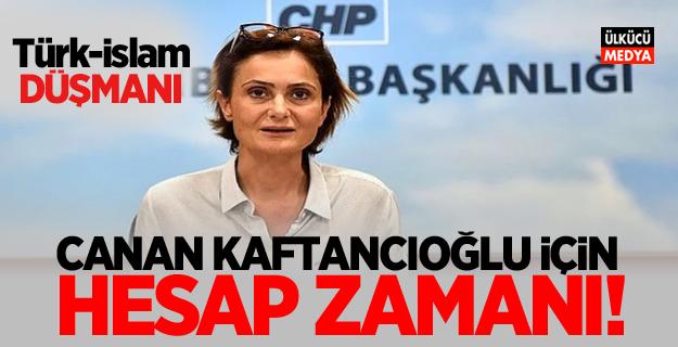 Türk-İslam Düşmanı CHP'li Canan Kaftancıoğlu için hesap zamanı