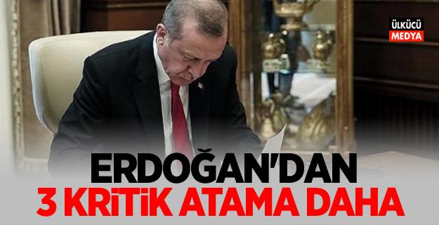 Erdoğan'dan 3 kritik atama daha!