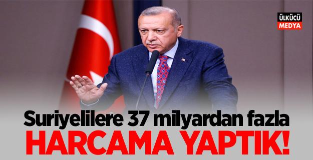 """Erdoğan: """"Suriyelilere 37 milyardan fazla harcama yaptık"""""""