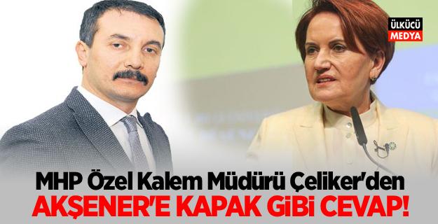 MHP Özel Kalem Müdürü Murat Çeliker'den Meral Akşener'e Kapak gibi cevap