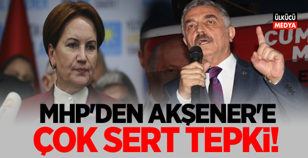 MHP'li İsmet Büyükataman'dan Akşener'e sert tepki