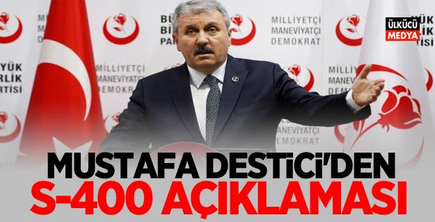 BBP Lideri Mustafa Destici'den 'S-400' Açıklaması