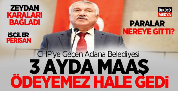 CHP'ye Geçen Adana Belediyesi 3 ayda maaş ödeyemez hale gedi