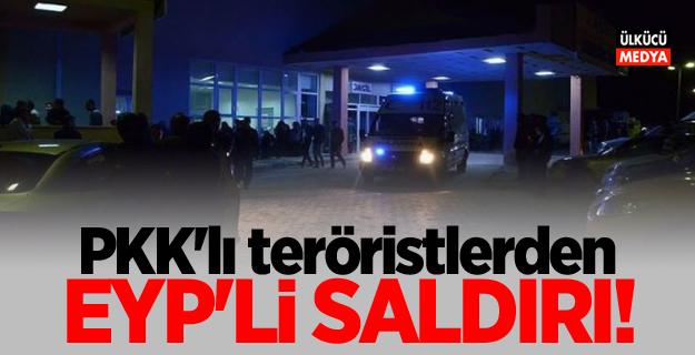 PKK'lı teröristlerden EYP'li saldırı!