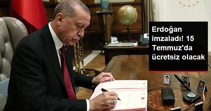 Erdoğan imzaladı, 15 Temmuz'da ücretsiz olacak