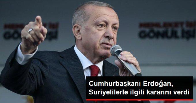 Cumhurbaşkanı Erdoğan, Suriyelilerle ilgili kararını verdi