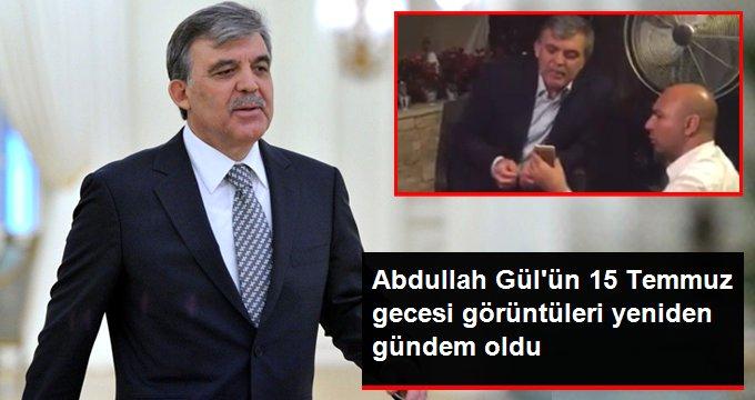 Abdullah Gül'ün 15 Temmuz gecesi görüntüleri yeniden gündem oldu