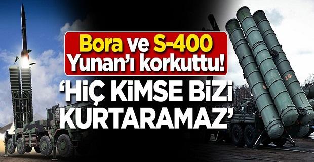 Bora ve S-400 Yunan'ı korkuttu! 'Hiç kimse bizi kurtaramaz'