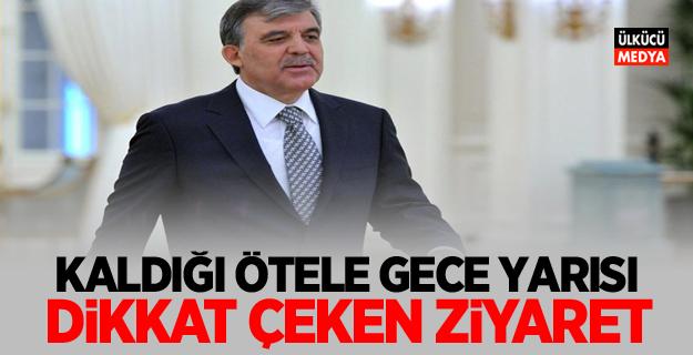 Abdullah Gül'ün kaldığı otele gece yarısı dikkat çeken ziyaret