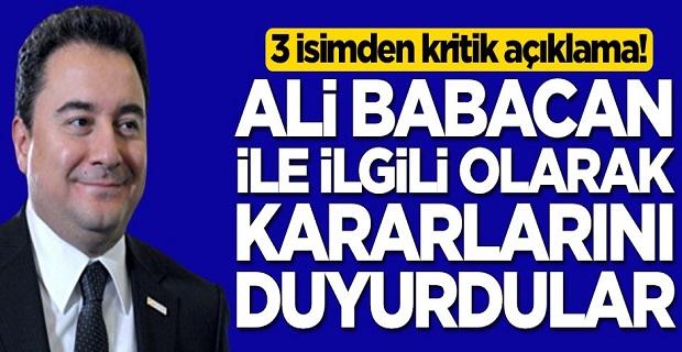 3 isimden kritik açıklama! Ali Babacan ile ilgili olarak kararlarını duyurdular