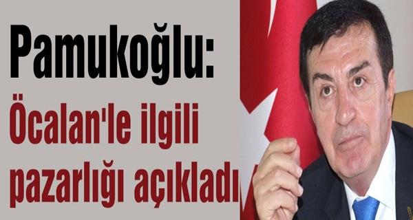 Pamukoğlu, Öcalan Pazarlığını Açıkladı !