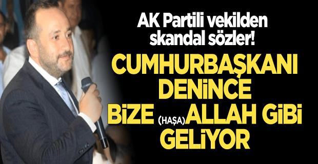 AK Partili vekilden skandal sözler: Cumhurbaşkanı denince bize Allah gibi geliyor