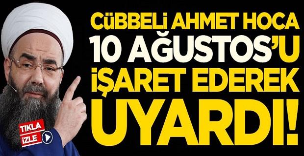 Cübbeli Ahmet Hoca 10 Ağustos'u işaret ederek uyardı!