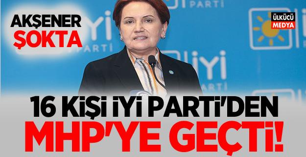 Meral Akşener'e bir şok daha! 16 kişi İYİ Parti'den MHP'ye geçti..