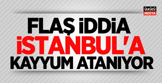 Flaş İddia! İstanbul'a Kayyum Atanıyor..