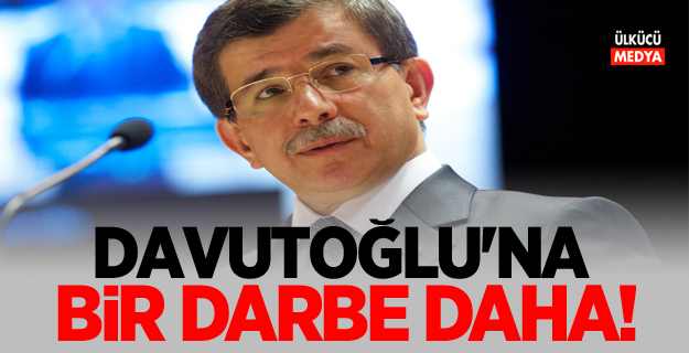 Ahmet Davutoğlu'na bir darbe daha!