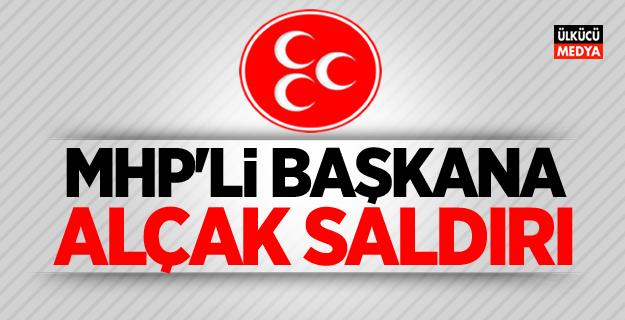 MHP'li başkana alçak saldırı