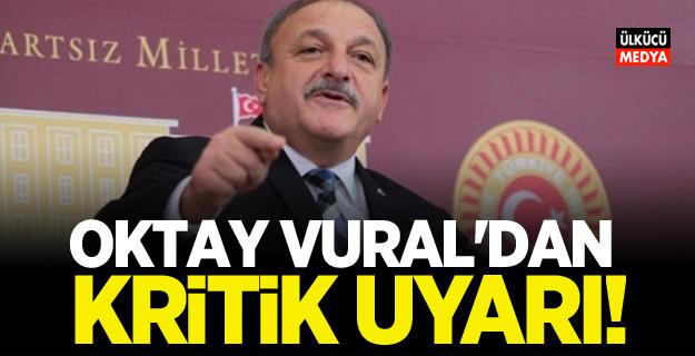 Oktay Vural'dan Kritik Uyarı!