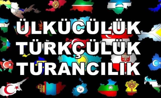 Ülkücülük - Turancılık - Türkçülük