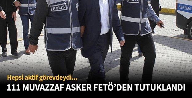 111 Muvazzaf Asker FETÖ'den Tutuklandı