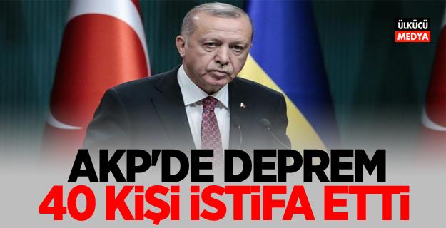 AKP'de Deprem! 40 kişi istifa etti