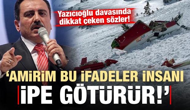 Yazıcıoğlu Davasında dikkat çeken sözler: Amirim bu ifadeler ipe götürür!