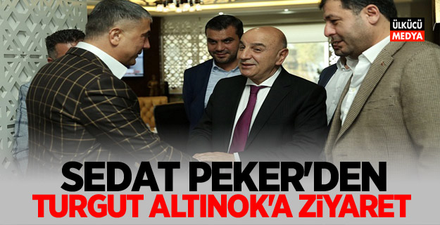 Sedat Peker'den Turgut Altınok'a ziyaret!
