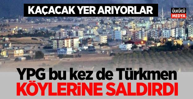 YPG bu kez de Türkmen köylerine saldırdı