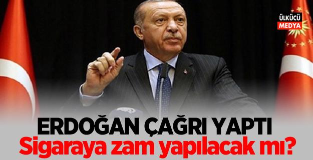 Erdoğan çağrı yaptı: Sigaraya zam yapılacak mı?