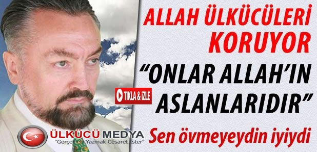 ADNAN OKTAR'DAN ÜLKÜCÜLERE ÖVGÜ DOLU SÖZLER !