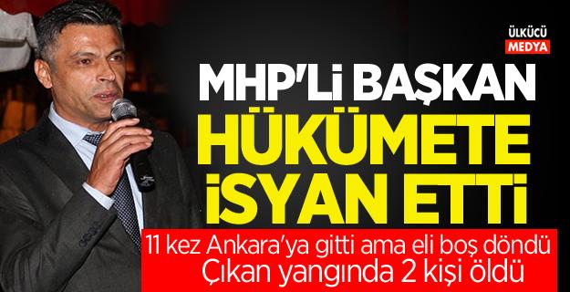 MHP'li başkan Hükümete isyan etti
