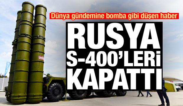 Dünya gündemine bomba gibi düşen haber: Rusya S-400'leri kapattı