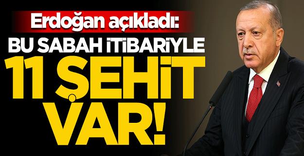Erdoğan açıkladı: Bu sabah itibariye 11 şehit var!