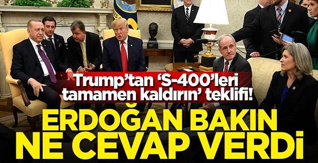 Trump'tan S-400'leri tamamen kaldırın teklifi! Erdoğan bakın ne cevap verdi