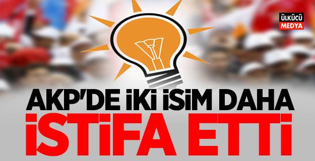 AKP'de iki isim daha istifa etti