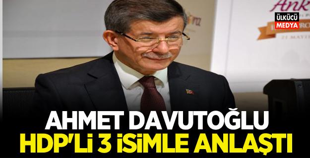 Ahmet Davutoğlu  HDP'li üç isimle anlaştı!