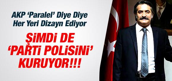 AKP ŞİMDİDE PARTİ POLİSİ KURUYOR !