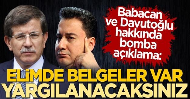 Ali Babacan ve Ahmet Davutoğlu hakkında bomba açıklama: Elimde belgeler var, yargılanacaksınız