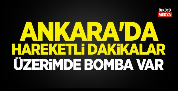 Ankara Hareketli dakikalar! 'Üzerimde bomba var'