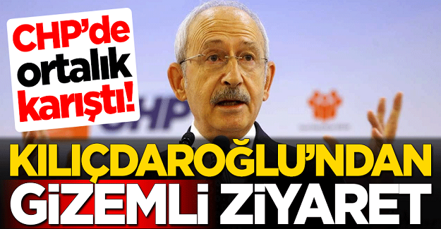 Kemal Kılıçdaroğlu'nun gizemli ziyareti sonrası CHP karıştı!