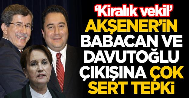 Meral Akşener'in Ahmet Davutoğlu ve Ali Babacan çıkışına çok sert tepki: Kiralık vekil